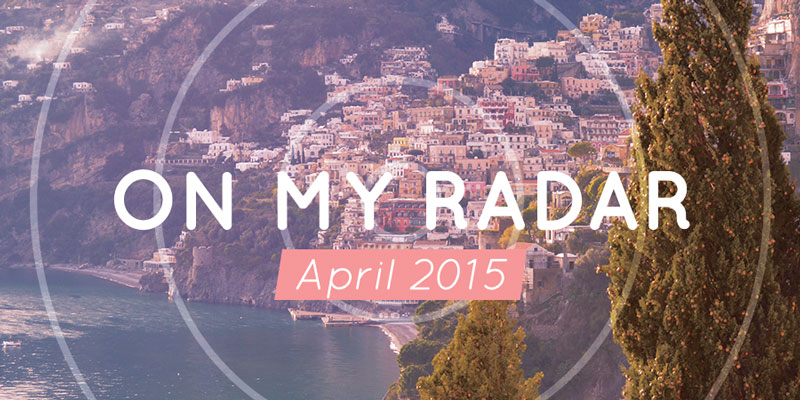 On My Radar: April 2015 — All things travel for home, work and away, inspired by the Amalfi Coast in Italy. #style #travel #decor #global #food #getaway #wanderlust, main photograph | CameraAndCarryOn.com