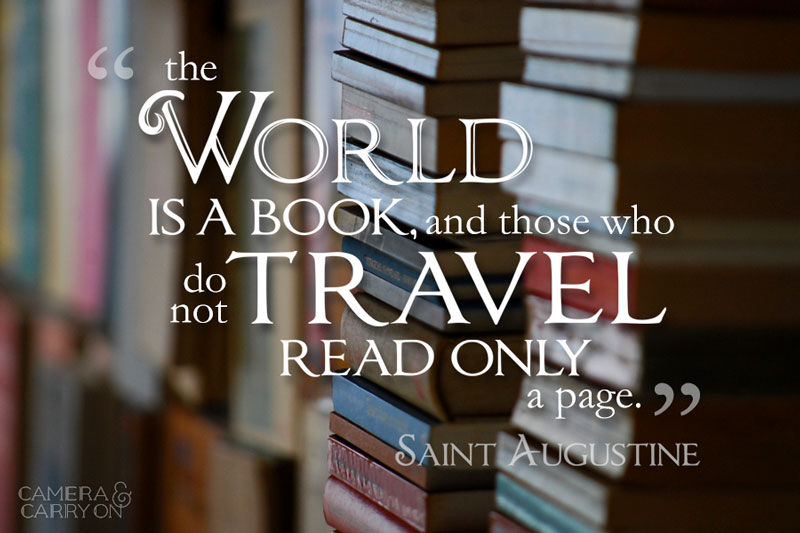 The world is a book and those who do not travel read only a page. ~St. Augustine #travel #quote #inspiration | CameraAndCarryOn.com