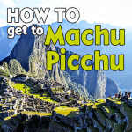 A Complete DIY Traveler's Guide to Reaching MACHU PICCHU!